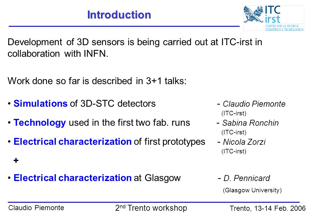 Introduction Development of 3D sensors is being carried out at ITC-irst in. collaboration with INFN.