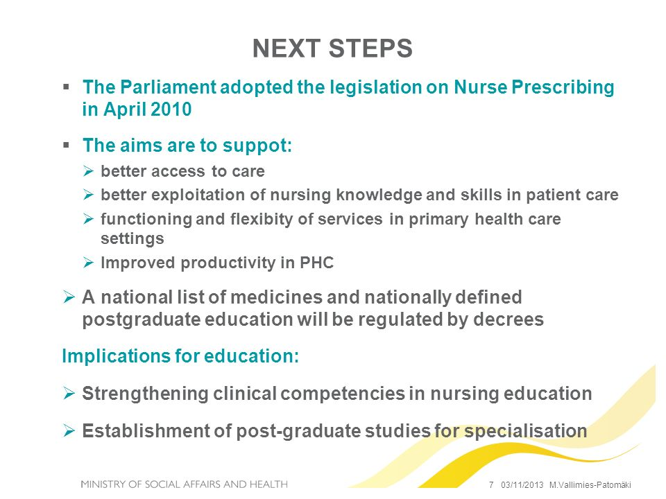 NEXT STEPS The Parliament adopted the legislation on Nurse Prescribing in April 2010. The aims are to suppot: