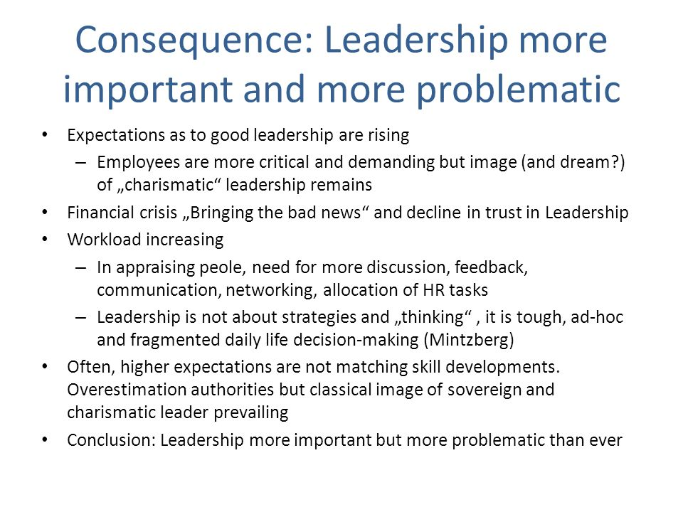 Consequence: Leadership more important and more problematic