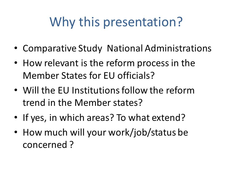 Why this presentation Comparative Study National Administrations