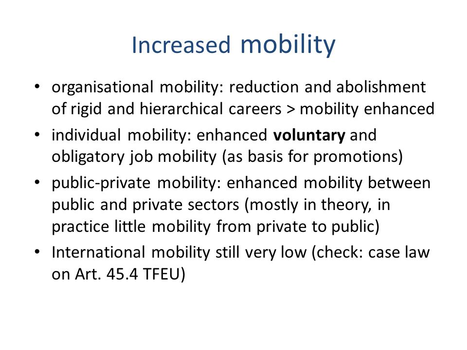 Increased mobility organisational mobility: reduction and abolishment of rigid and hierarchical careers > mobility enhanced.