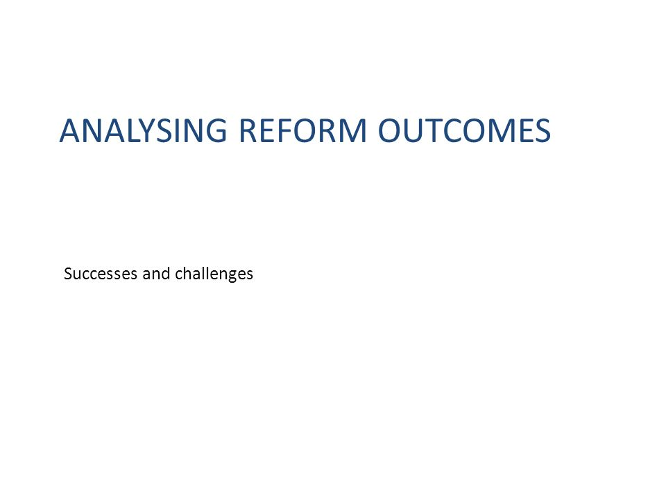 Analysing Reform Outcomes