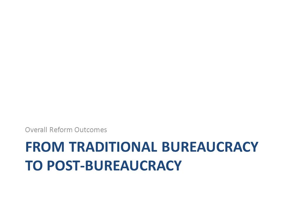 FROM TRADITIONAL BUREAUCRACY TO POST-BUREAUCRACY