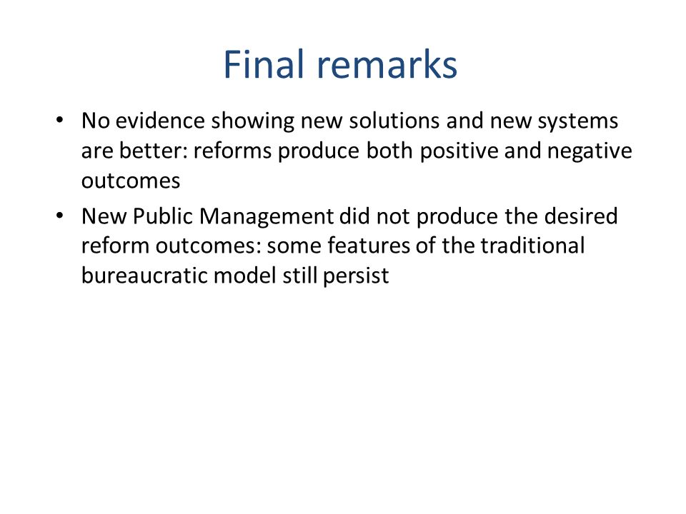 Final remarks No evidence showing new solutions and new systems are better: reforms produce both positive and negative outcomes.