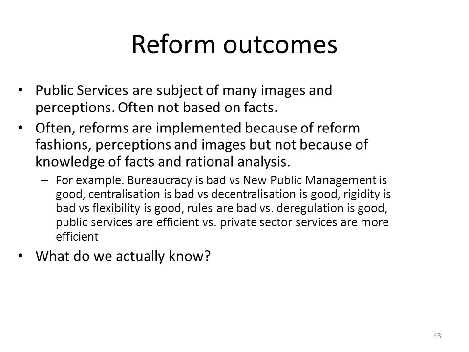 Reform outcomes Public Services are subject of many images and perceptions. Often not based on facts.