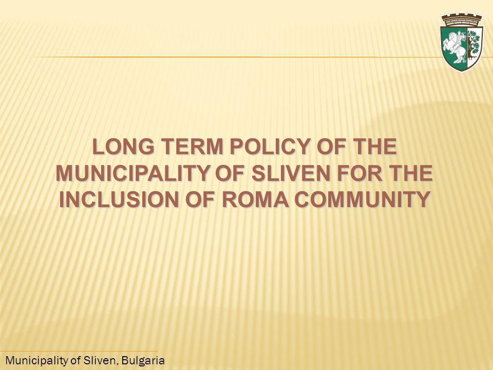 LONG TERM POLICY OF THE MUNICIPALITY OF SLIVEN FOR THE INCLUSION OF ROMA COMMUNITY