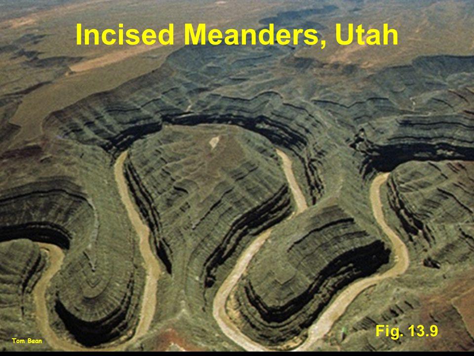 Incised Meanders, Utah Fig. 13.9 Tom Bean