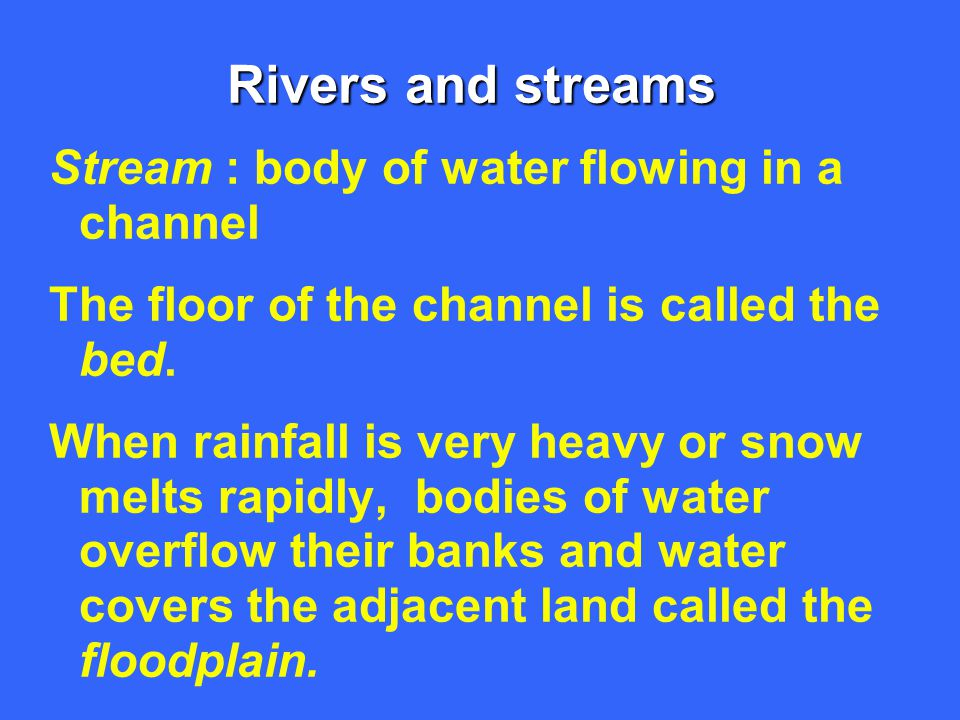 Rivers and streams Stream : body of water flowing in a channel