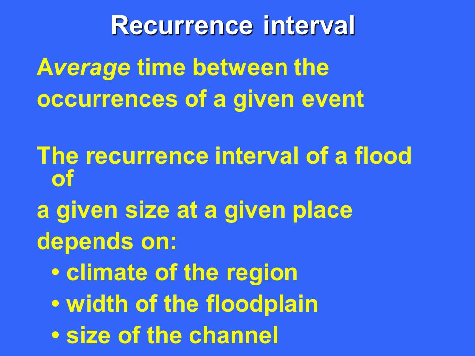 Recurrence interval Average time between the