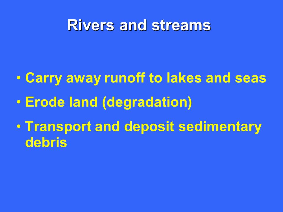 Rivers and streams Carry away runoff to lakes and seas