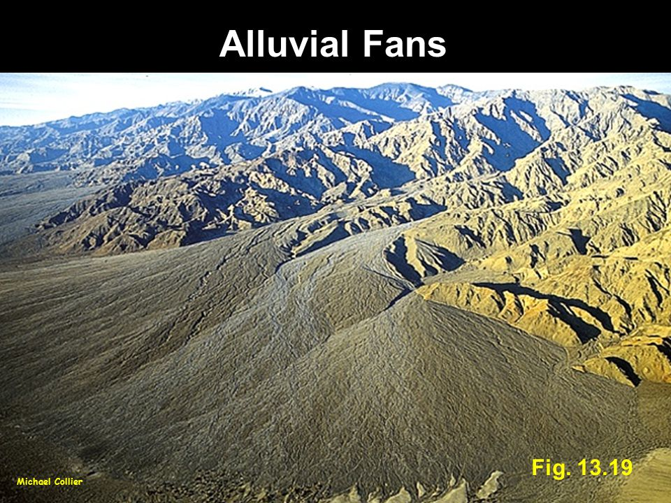 Alluvial Fans Fig. 13.19 Michael Collier