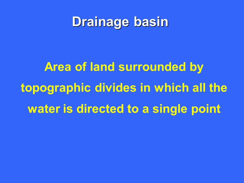 Drainage basin Area of land surrounded by
