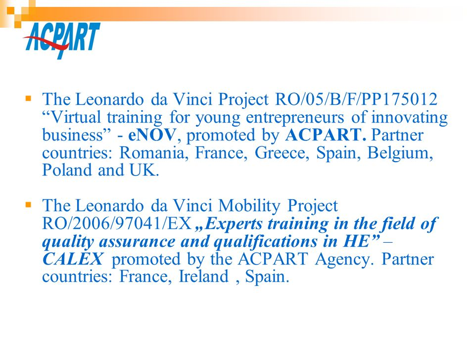The Leonardo da Vinci Project RO/05/B/F/PP175012 Virtual training for young entrepreneurs of innovating business - eNOV, promoted by ACPART. Partner countries: Romania, France, Greece, Spain, Belgium, Poland and UK.