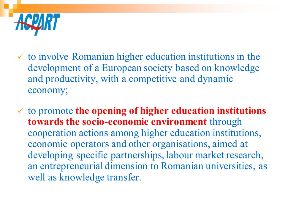 to involve Romanian higher education institutions in the development of a European society based on knowledge and productivity, with a competitive and dynamic economy;