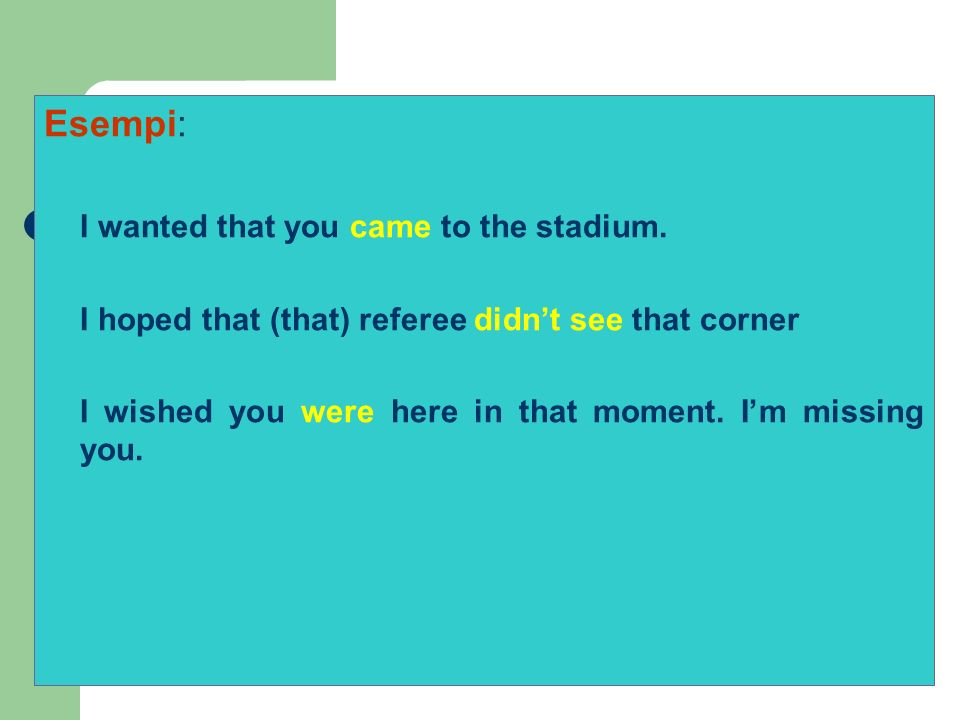 Esempi: I wanted that you came to the stadium.