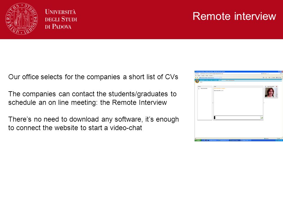 Remote interview Our office selects for the companies a short list of CVs.