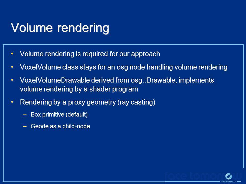 Volume rendering Volume rendering is required for our approach