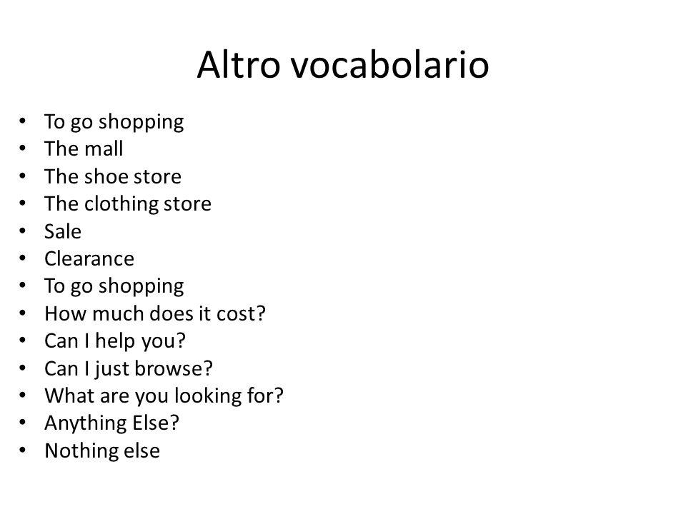 Altro vocabolario To go shopping The mall The shoe store