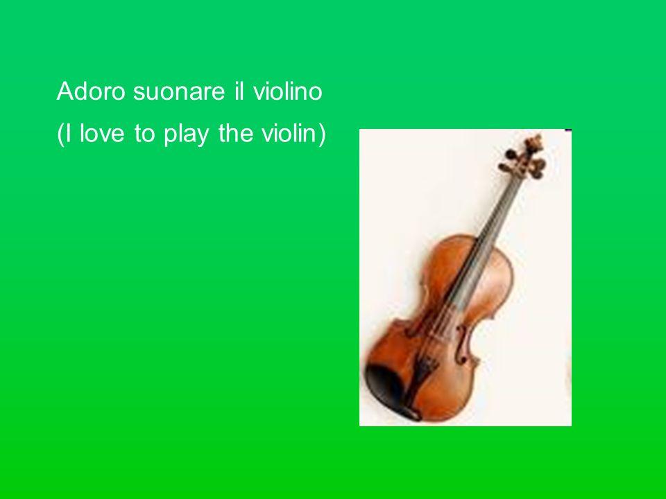 Adoro suonare il violino