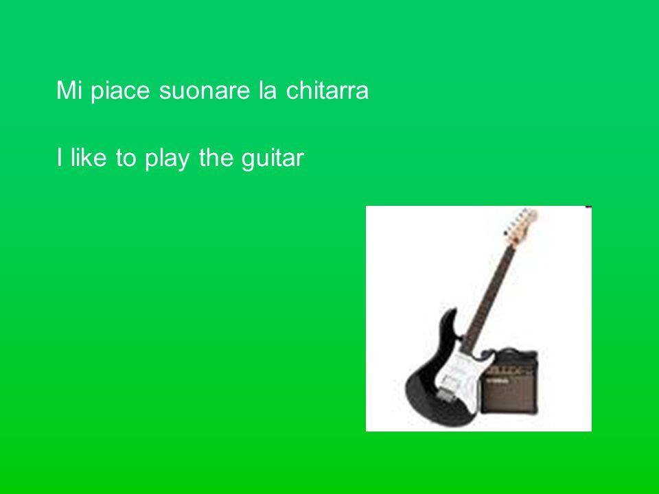 Mi piace suonare la chitarra