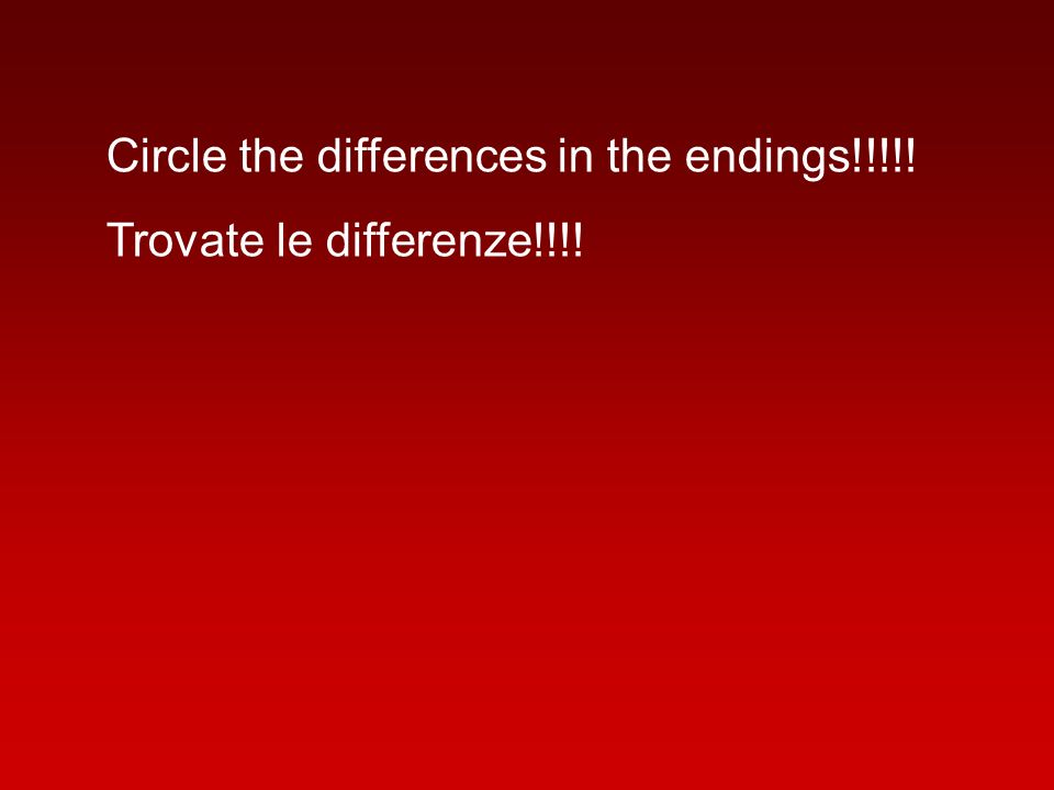 Circle the differences in the endings!!!!!