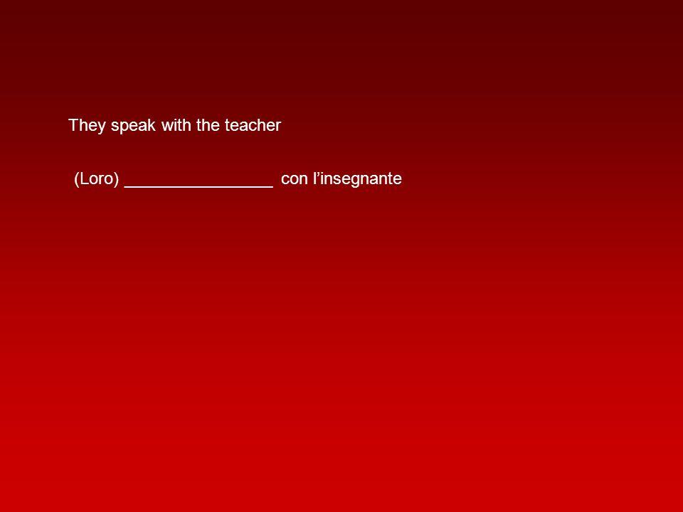 They speak with the teacher