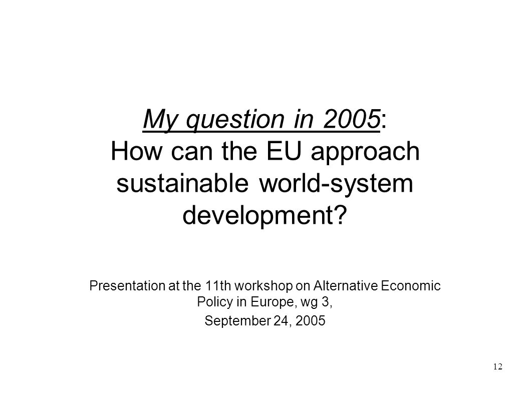 My question in 2005: How can the EU approach sustainable world-system development