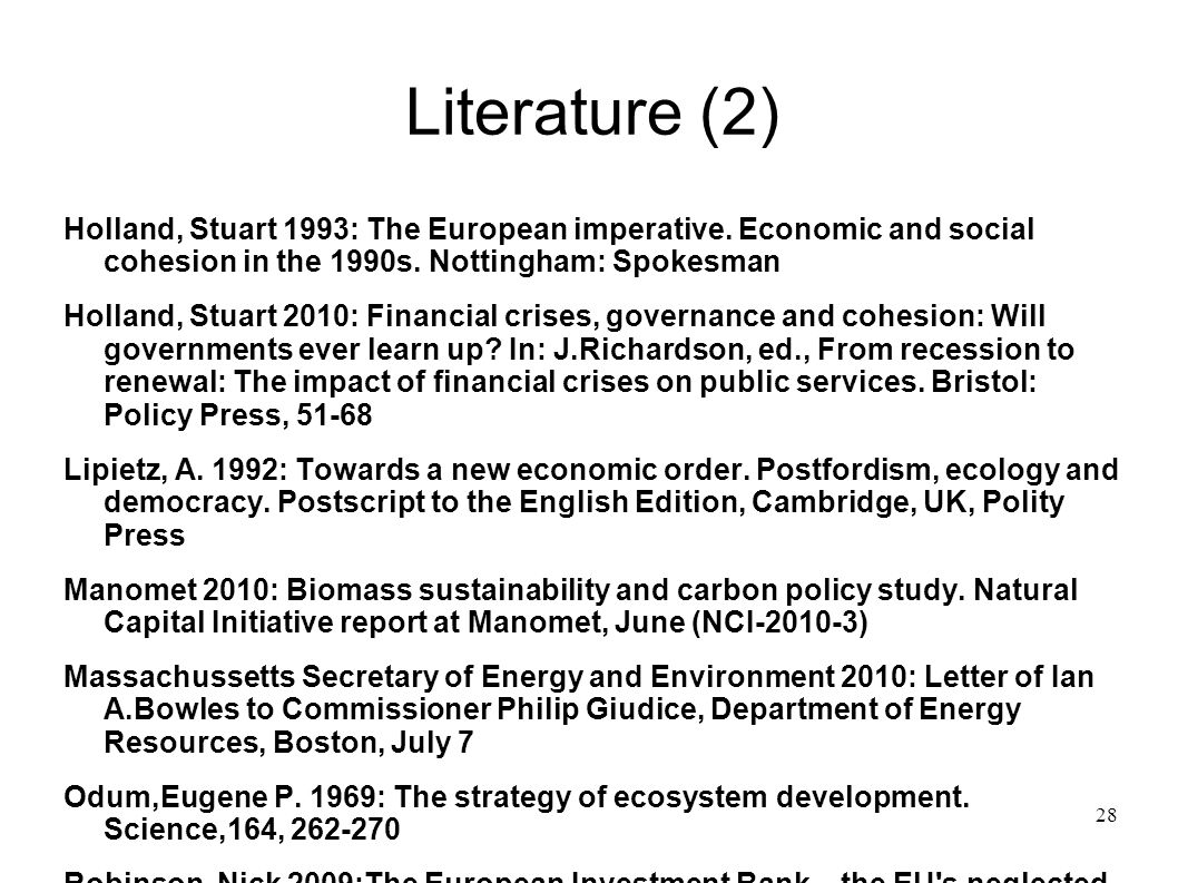 Literature (2) Holland, Stuart 1993: The European imperative. Economic and social cohesion in the 1990s. Nottingham: Spokesman.
