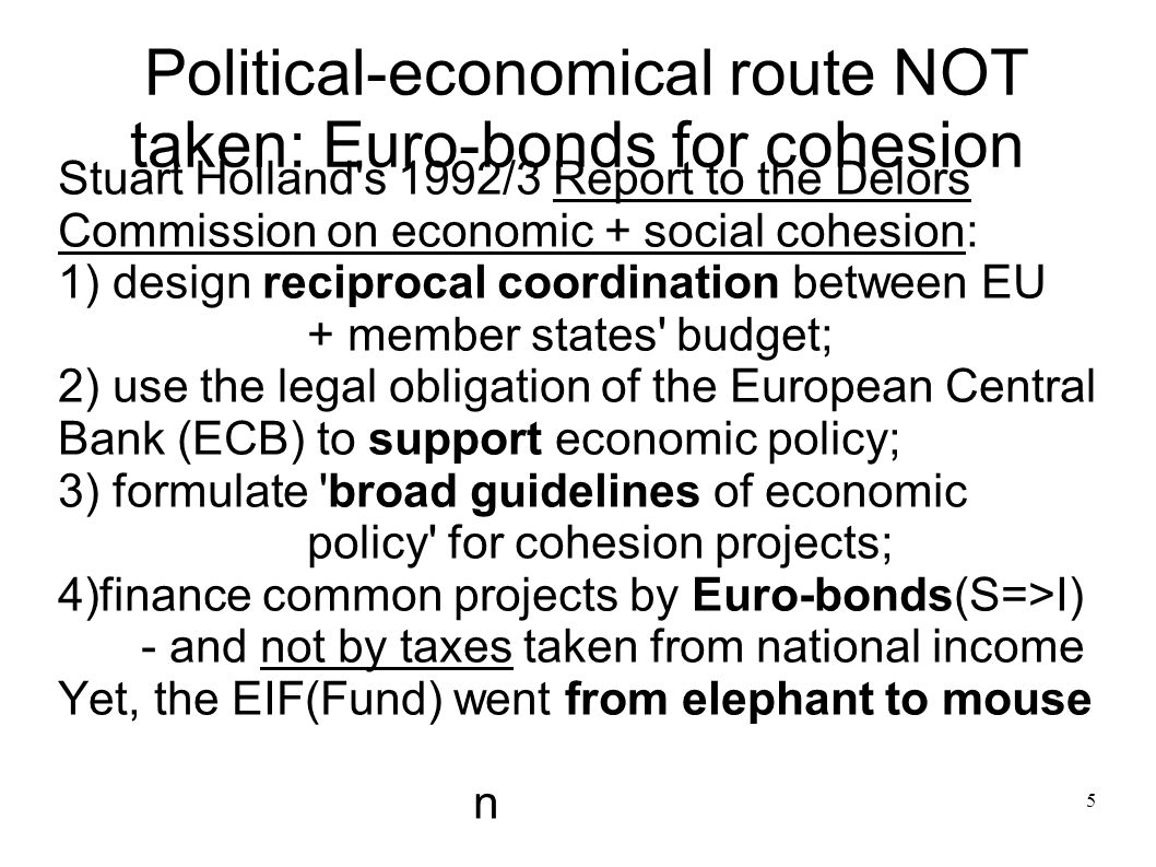 Political-economical route NOT taken: Euro-bonds for cohesion