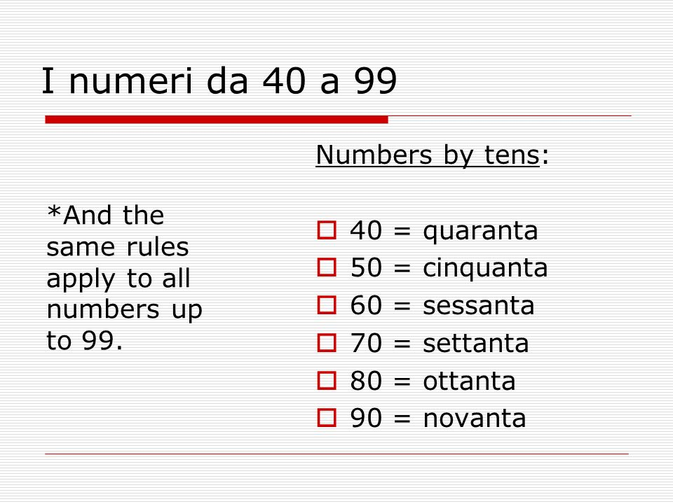 I numeri da 40 a 99 Numbers by tens: 40 = quaranta