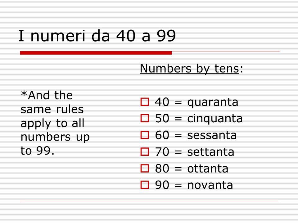 I numeri da 40 a 99 Numbers by tens: 40 = quaranta