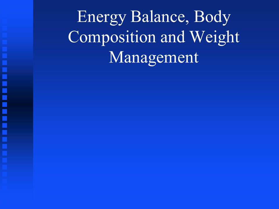 Energy Balance, Body Composition and Weight Management