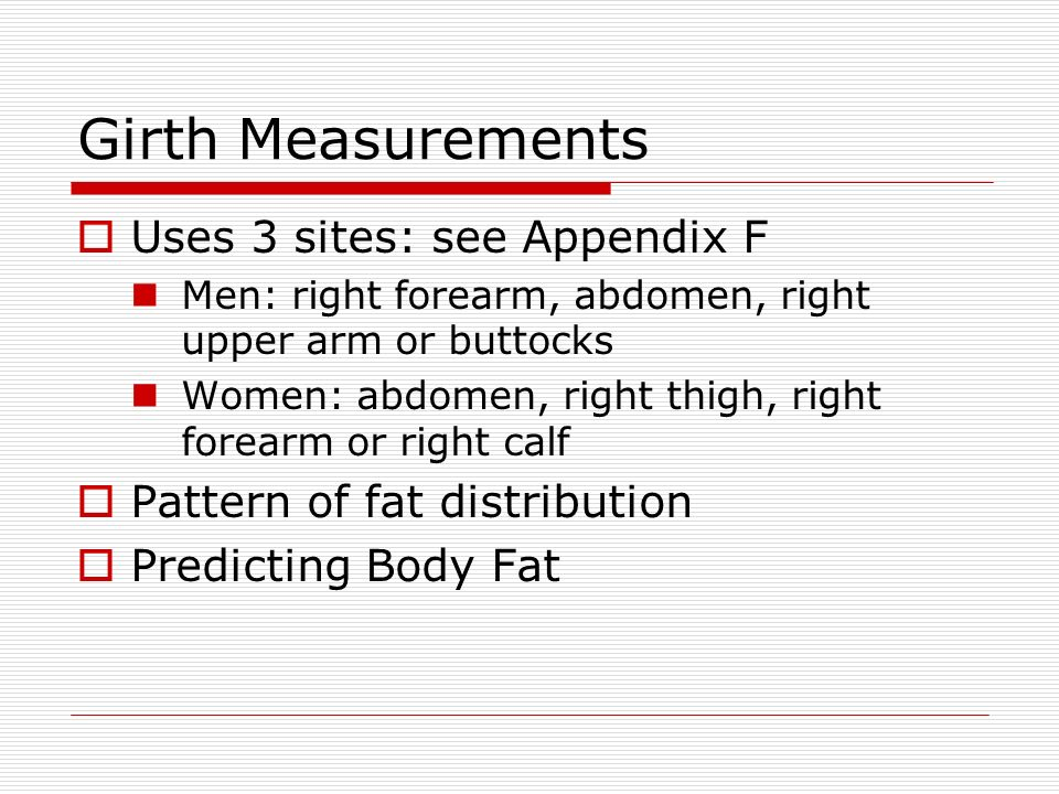 Girth Measurements Uses 3 sites: see Appendix F