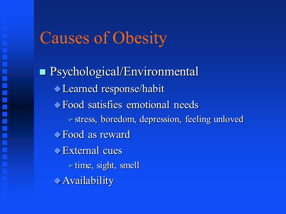 Causes of Obesity Psychological/Environmental Learned response/habit