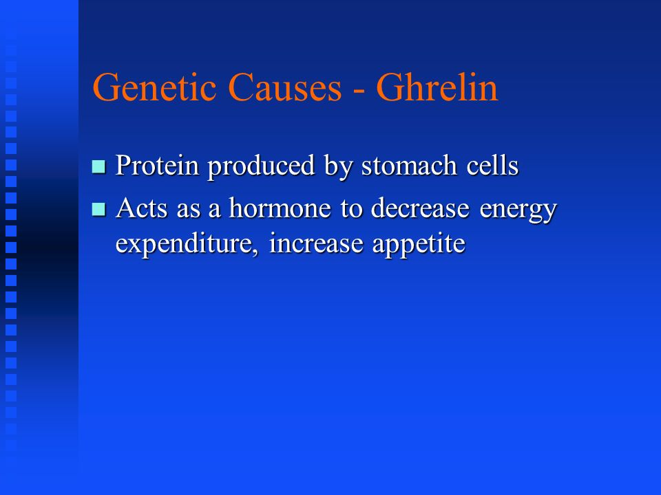 Genetic Causes - Ghrelin