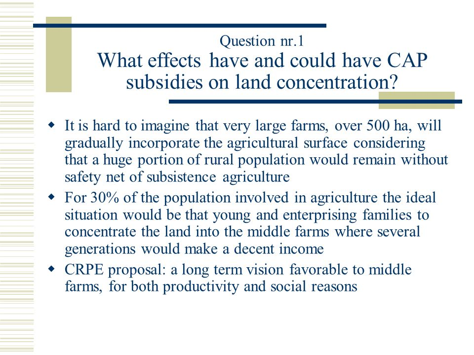 Question nr.1 What effects have and could have CAP subsidies on land concentration