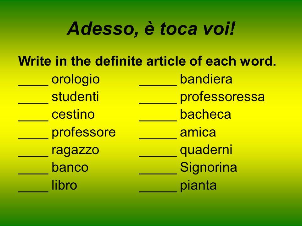 Adesso, è toca voi! Write in the definite article of each word.