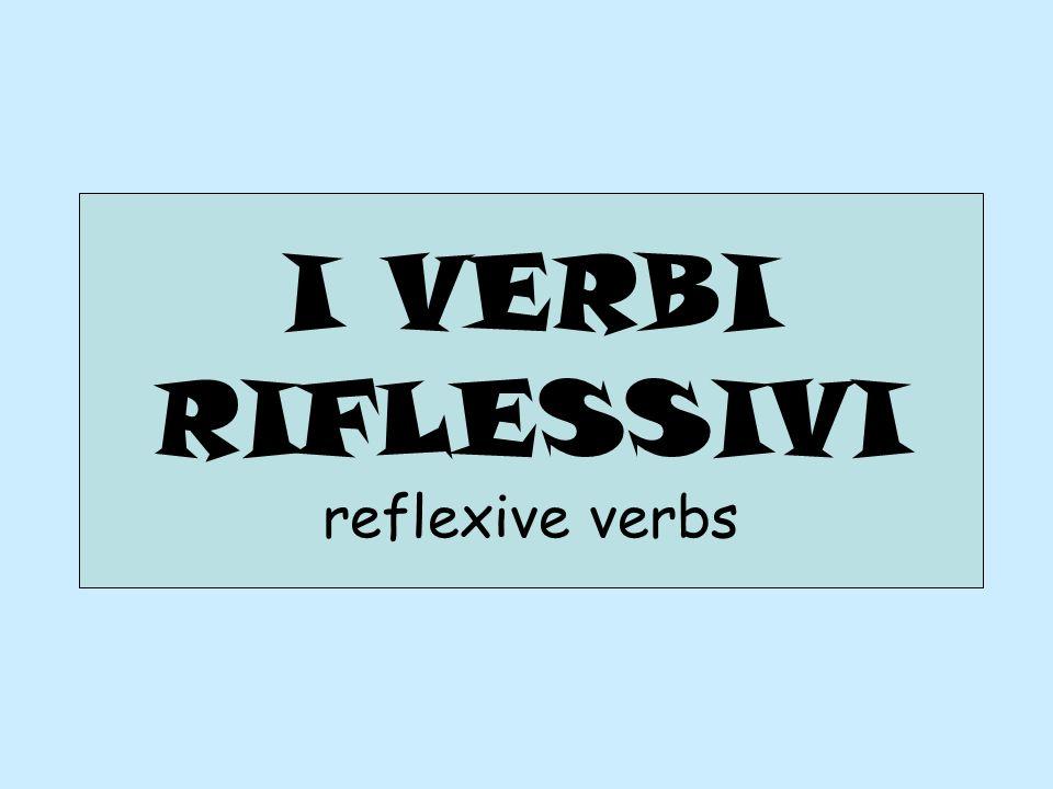 I VERBI RIFLESSIVI reflexive verbs