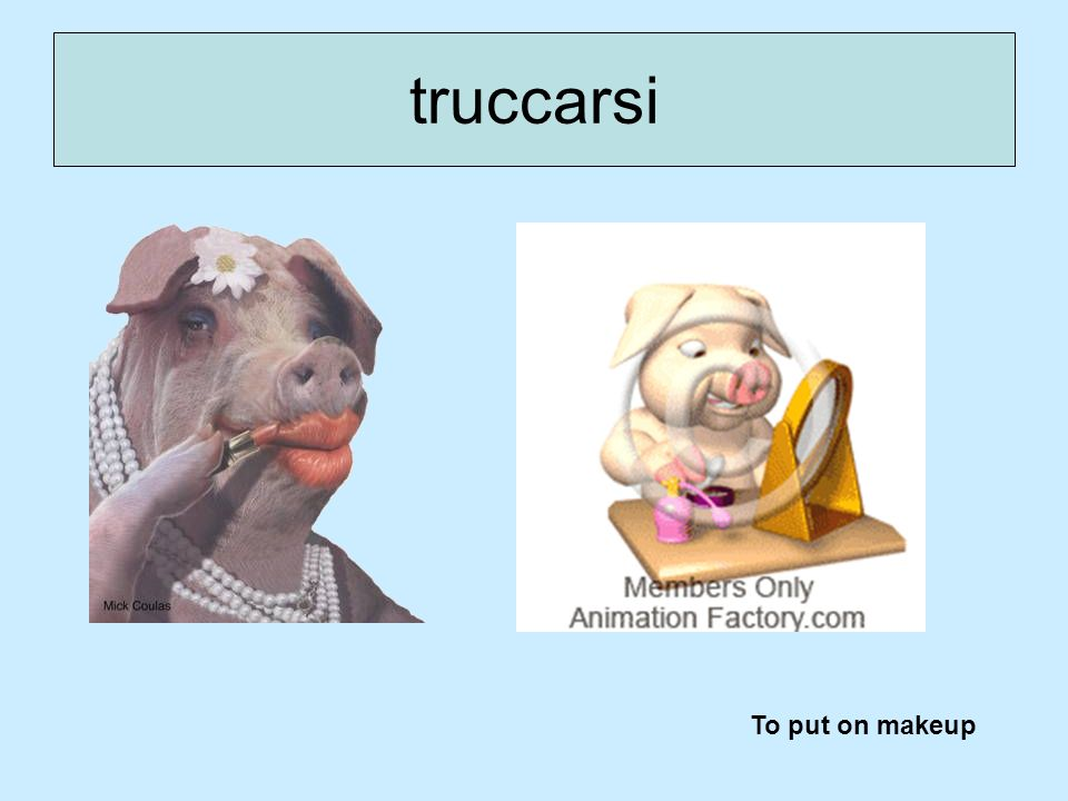 truccarsi To put on makeup