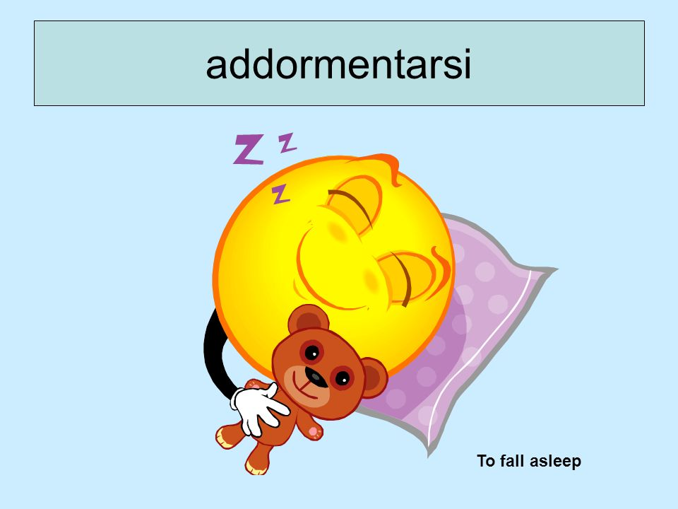 addormentarsi To fall asleep