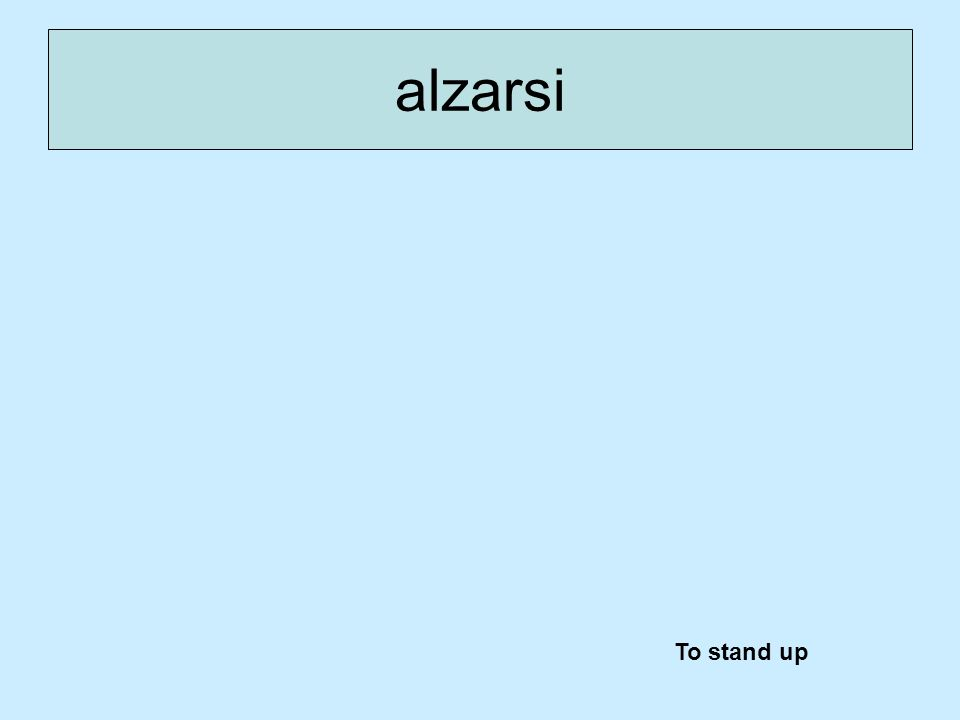 alzarsi To stand up