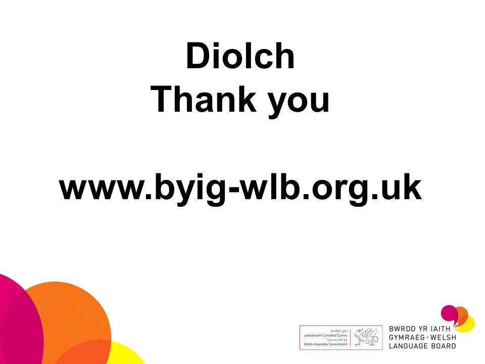 Diolch Thank you www.byig-wlb.org.uk