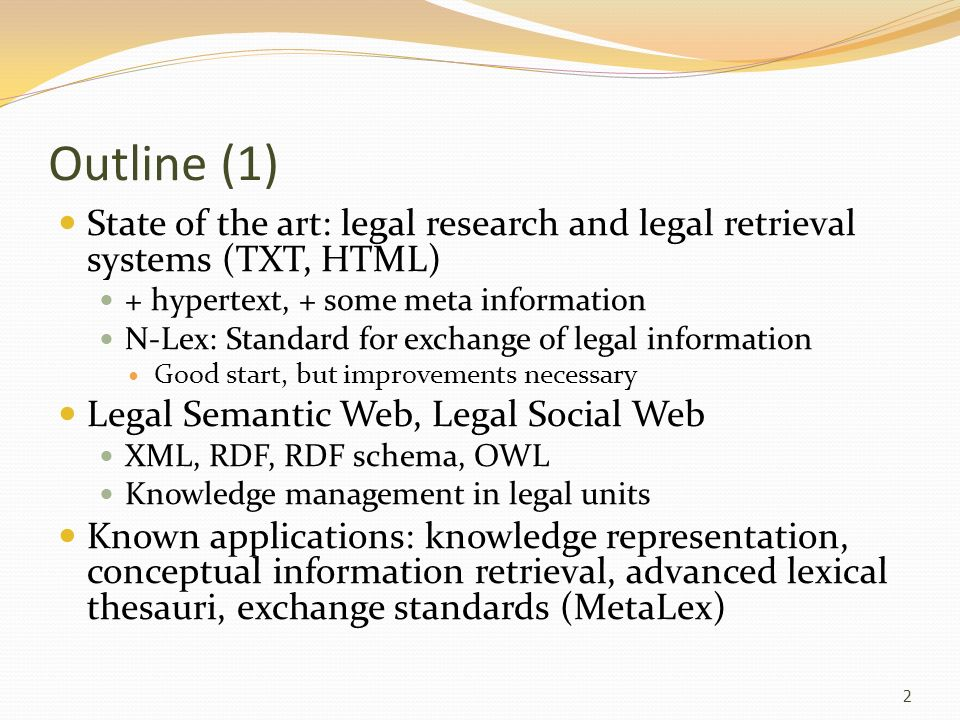 Outline (1) State of the art: legal research and legal retrieval systems (TXT, HTML) + hypertext, + some meta information.