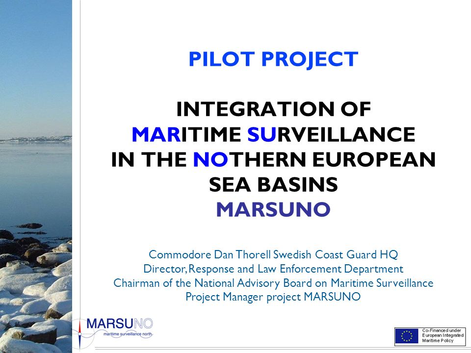 PILOT PROJECT INTEGRATION OF MARITIME SURVEILLANCE IN THE NOTHERN EUROPEAN SEA BASINS MARSUNO
