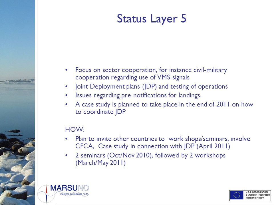 Status Layer 5 Focus on sector cooperation, for instance civil-military cooperation regarding use of VMS-signals.