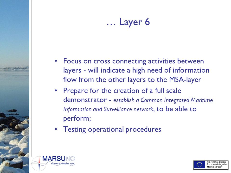 … Layer 6 Focus on cross connecting activities between layers - will indicate a high need of information flow from the other layers to the MSA-layer.