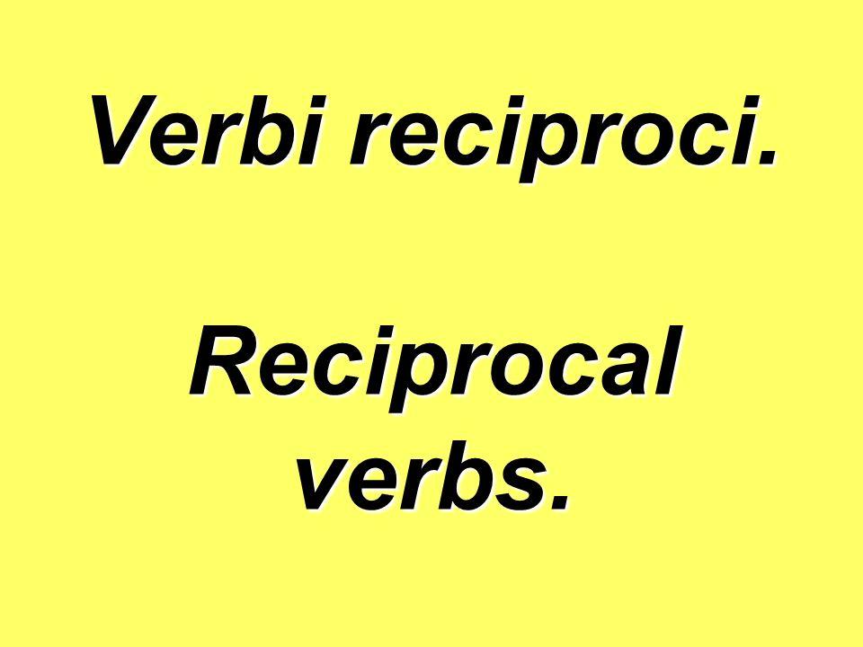 Verbi reciproci. Reciprocal verbs.