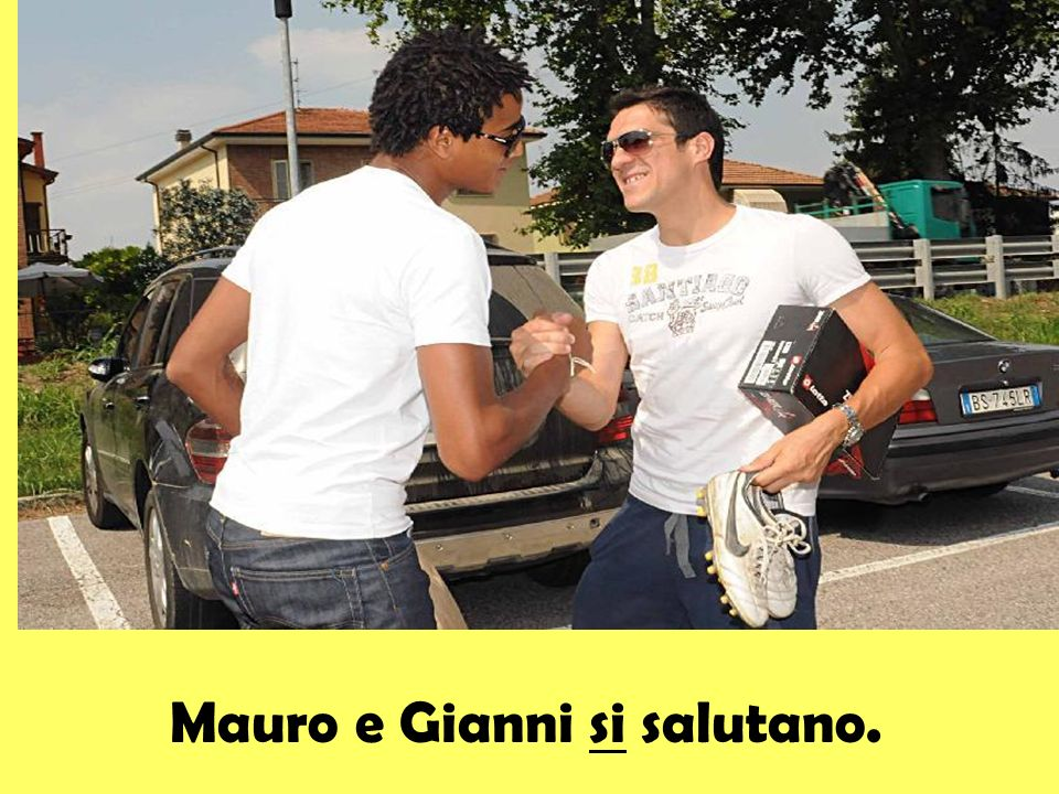 Mauro e Gianni si salutano.