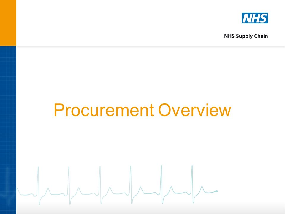 Procurement Overview Given the interests of today's audience, I would now like to focus specifically on the procurement process.