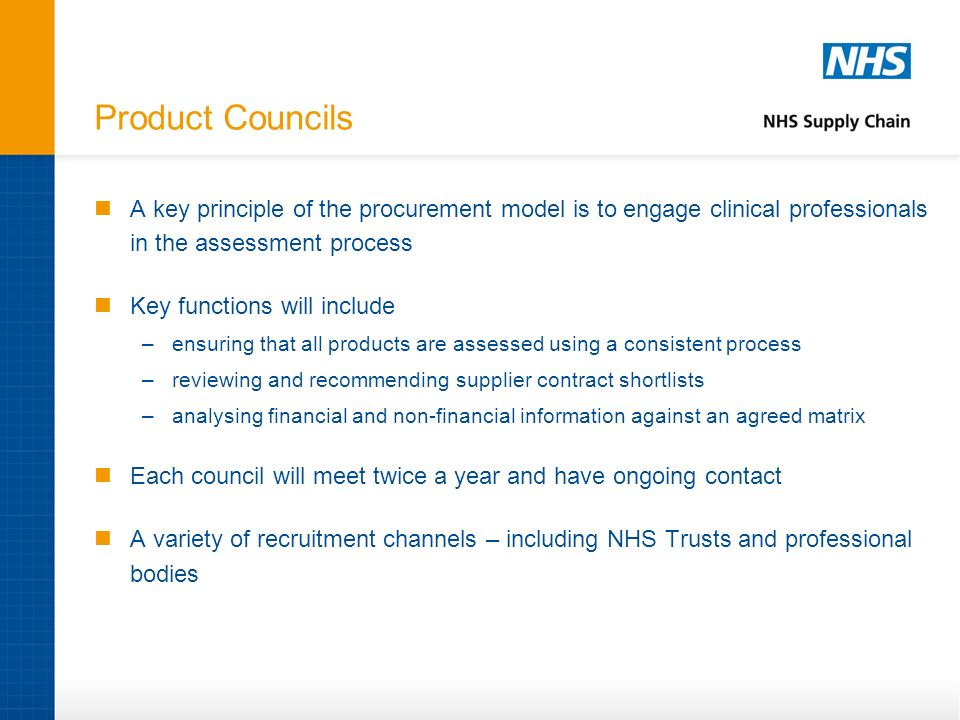 Product Councils A key principle of the procurement model is to engage clinical professionals in the assessment process.